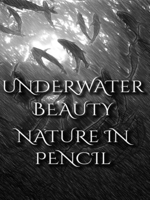 cover image of Underwater Beauty--Nature In Pencil